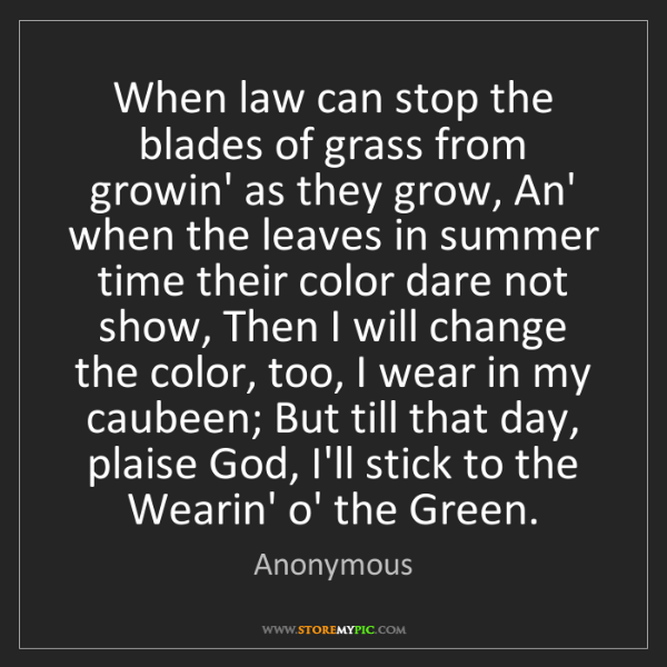 Anonymous: When law can stop the blades of grass from growin' as...