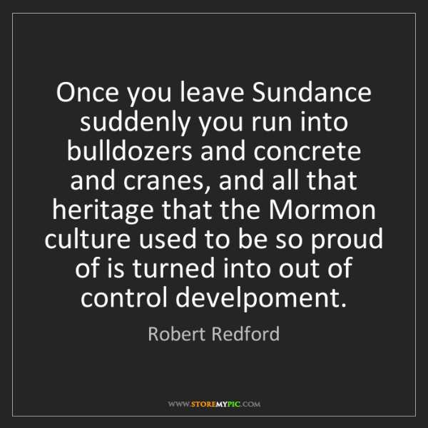 Robert Redford: Once you leave Sundance suddenly you run into bulldozers...