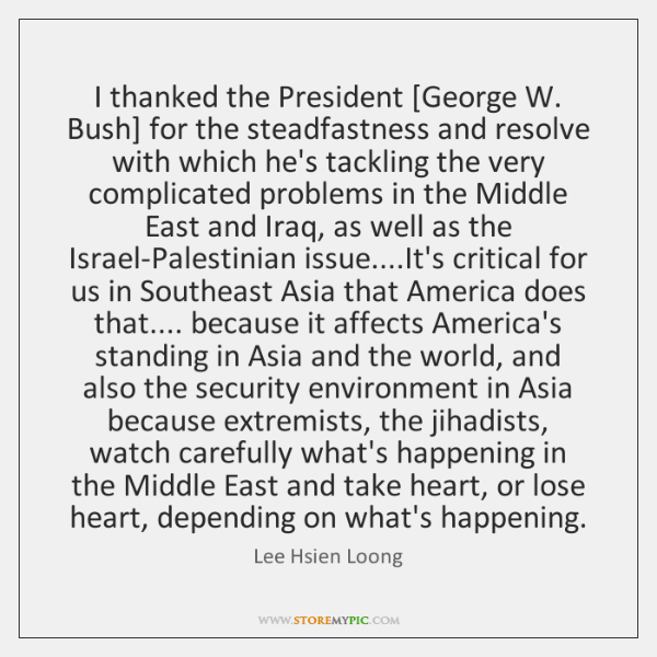 I thanked the President [George W. Bush] for the steadfastness and resolve ...