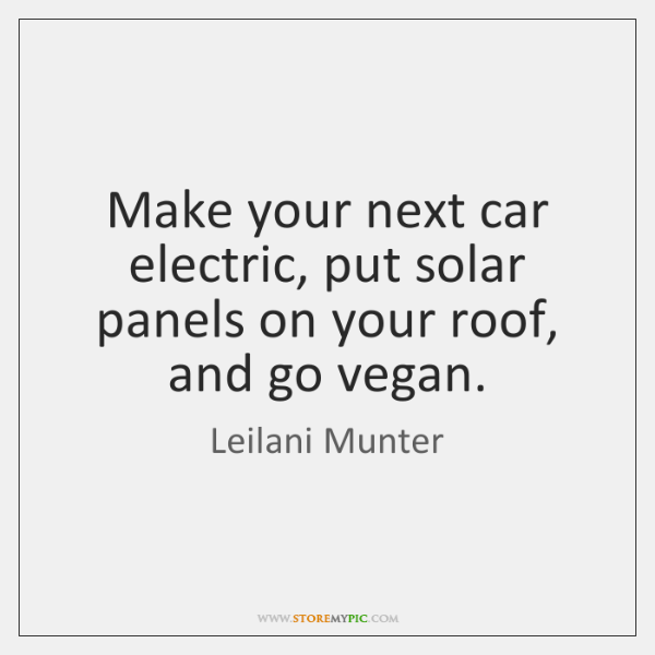Make your next car electric, put solar panels on your roof, and ...