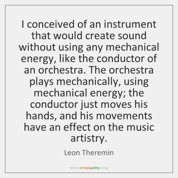 I conceived of an instrument that would create sound without using any ...