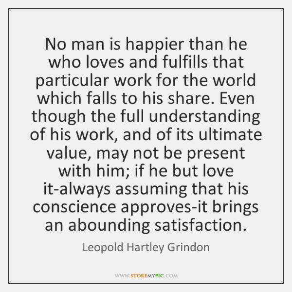 No man is happier than he who loves and fulfills that particular ...