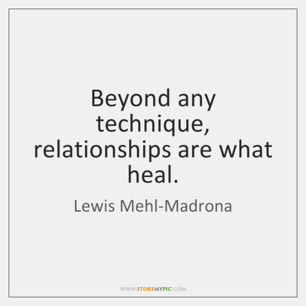 Beyond any technique, relationships are what heal.