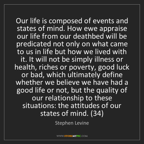 Stephen Levine: Our life is composed of events and states of mind. How...