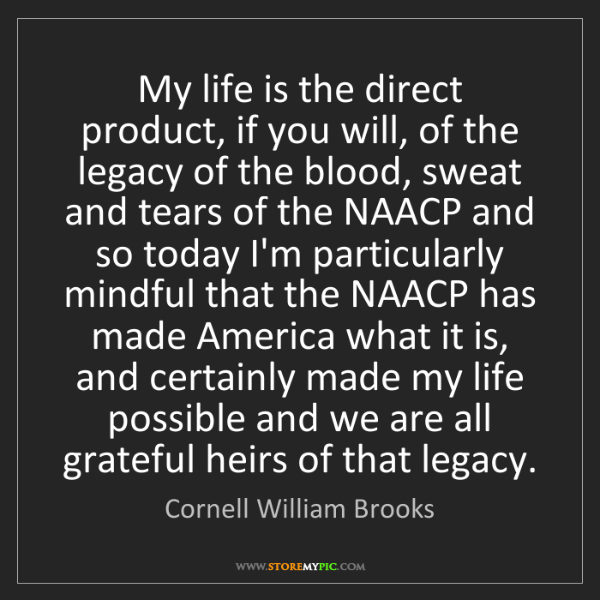 Cornell William Brooks: My life is the direct product, if you will, of the legacy...