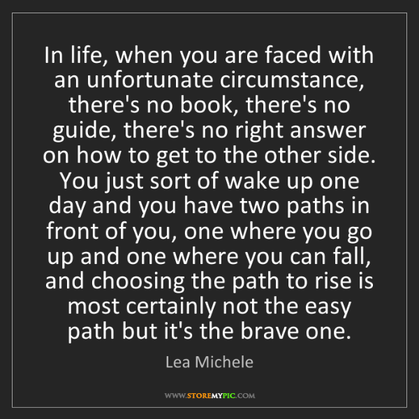 Lea Michele: In life, when you are faced with an unfortunate circumstance,...