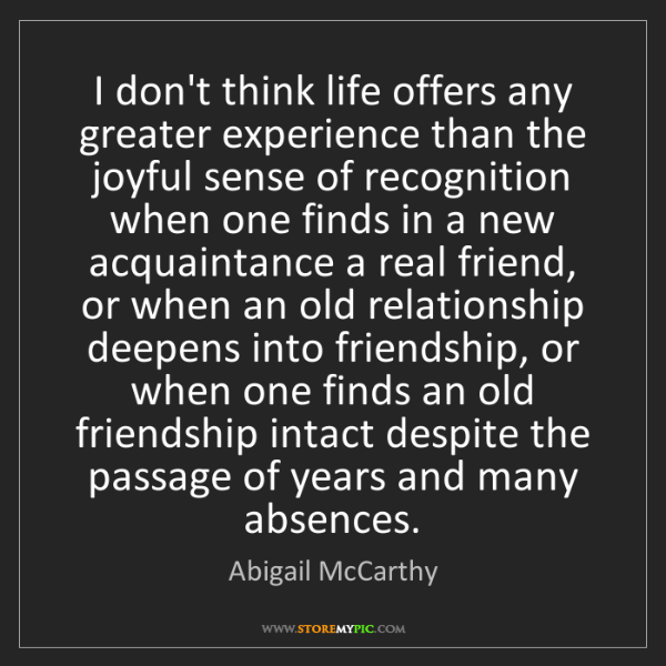 Abigail McCarthy: I don't think life offers any greater experience than...