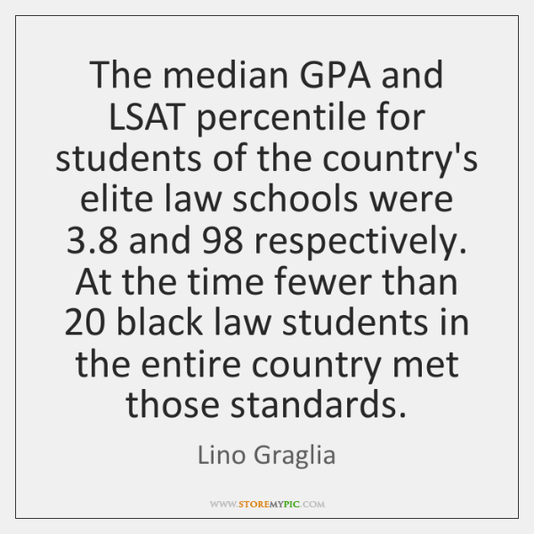 The median GPA and LSAT percentile for students of the country's elite ...