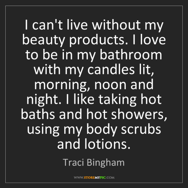 Traci Bingham: I can't live without my beauty products. I love to be...