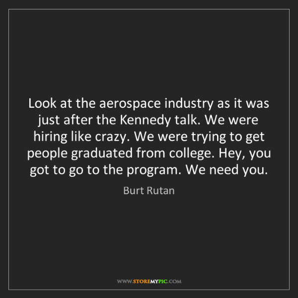 Burt Rutan: Look at the aerospace industry as it was just after the...