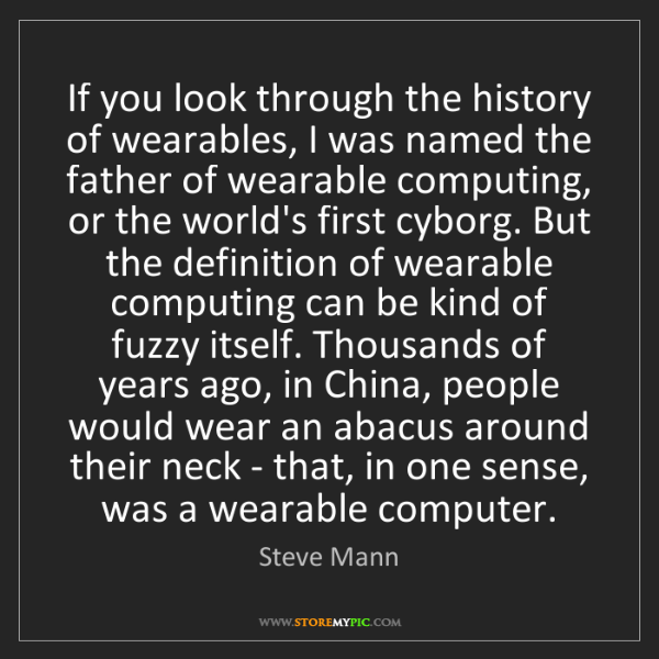 Steve Mann: If you look through the history of wearables, I was named...