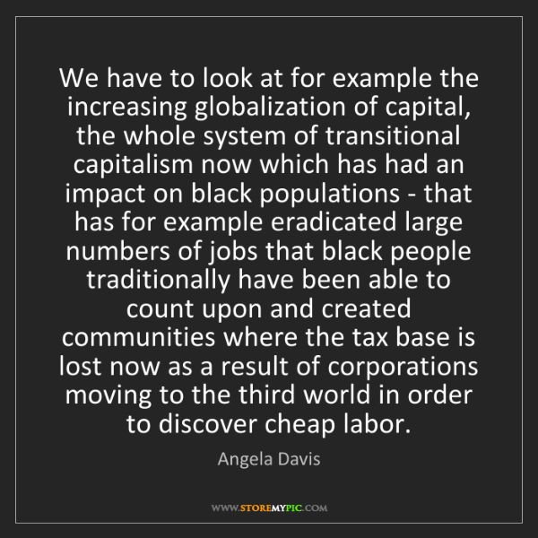 Angela Davis: We have to look at for example the increasing globalization...