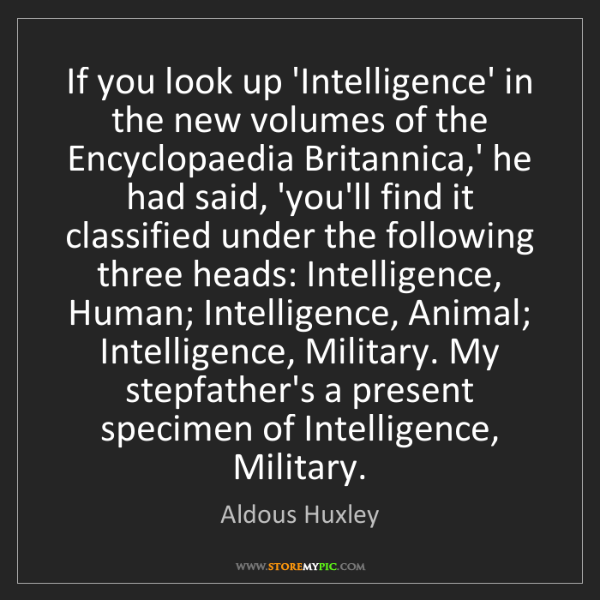 Aldous Huxley: If you look up 'Intelligence' in the new volumes of the...