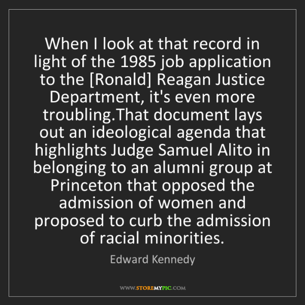 Edward Kennedy: When I look at that record in light of the 1985 job application...