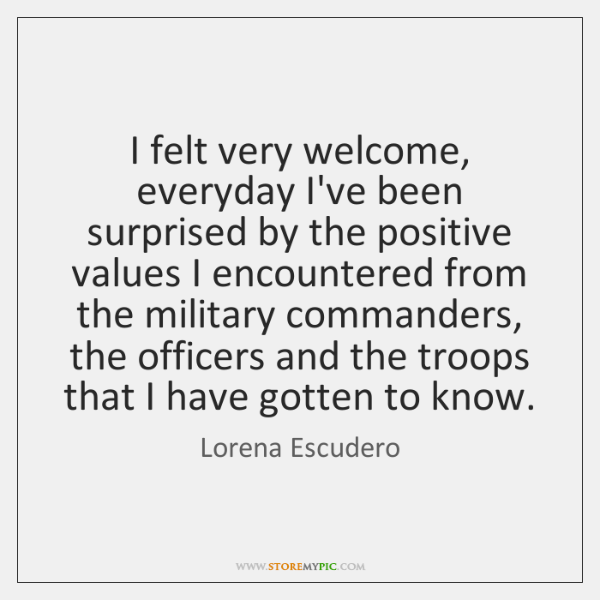 I felt very welcome, everyday I've been surprised by the positive values ...