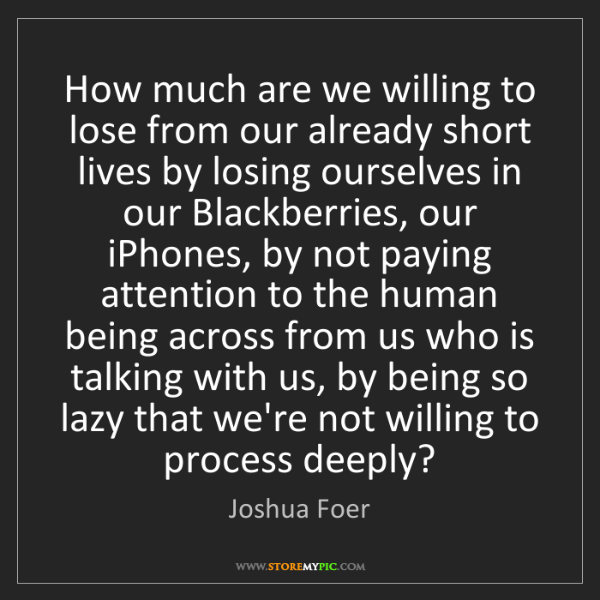 Joshua Foer: How much are we willing to lose from our already short...