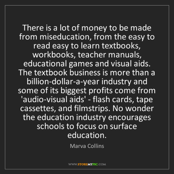 Marva Collins: There is a lot of money to be made from miseducation,...