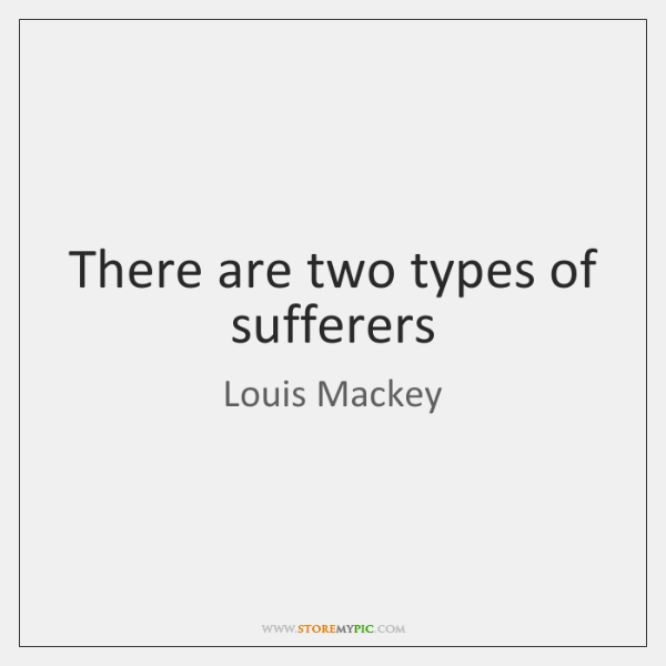 There are two types of sufferers