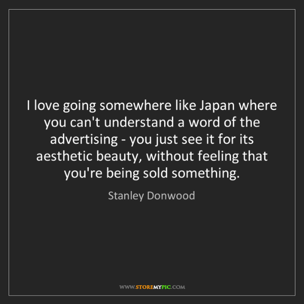 Stanley Donwood: I love going somewhere like Japan where you can't understand...
