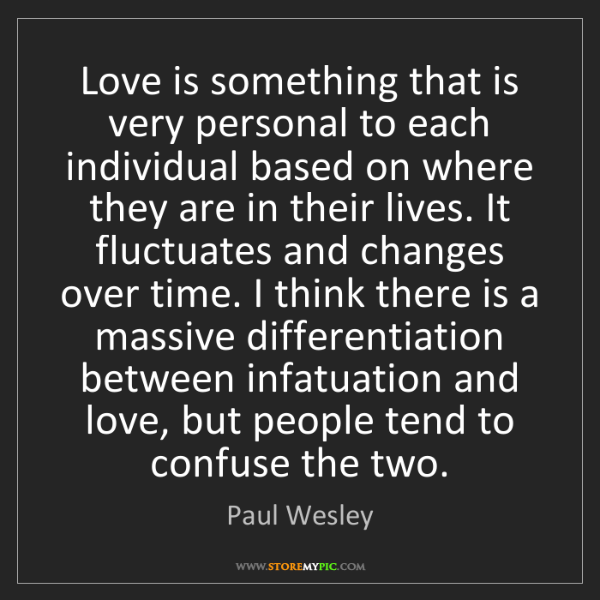 Paul Wesley: Love is something that is very personal to each individual...