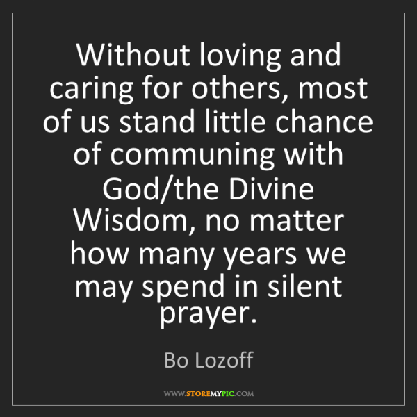 Bo Lozoff: Without loving and caring for others, most of us stand...
