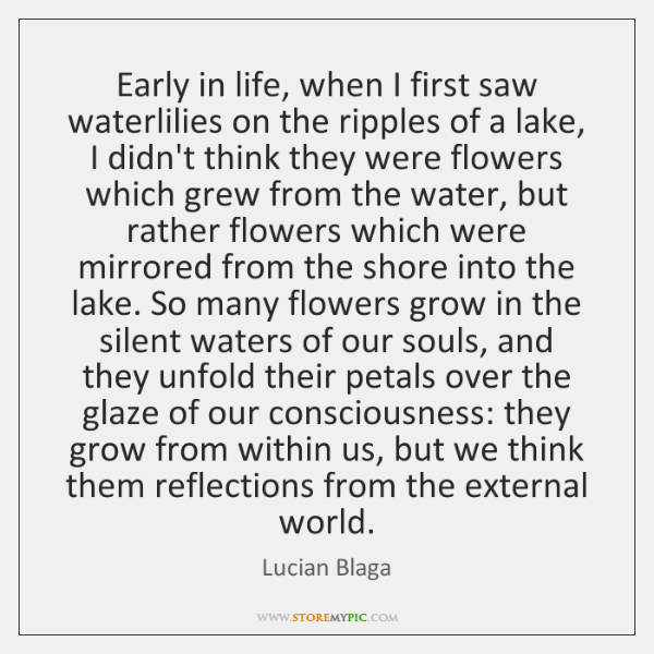 Early in life, when I first saw waterlilies on the ripples of ...