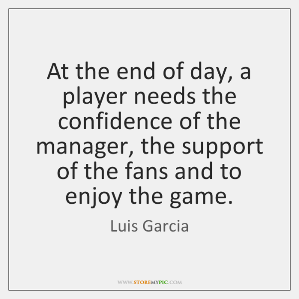 At the end of day, a player needs the confidence of the ...