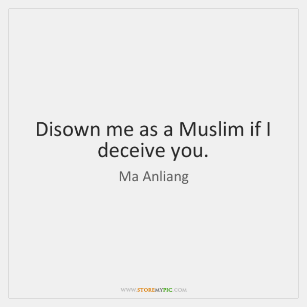 Disown me as a Muslim if I deceive you.