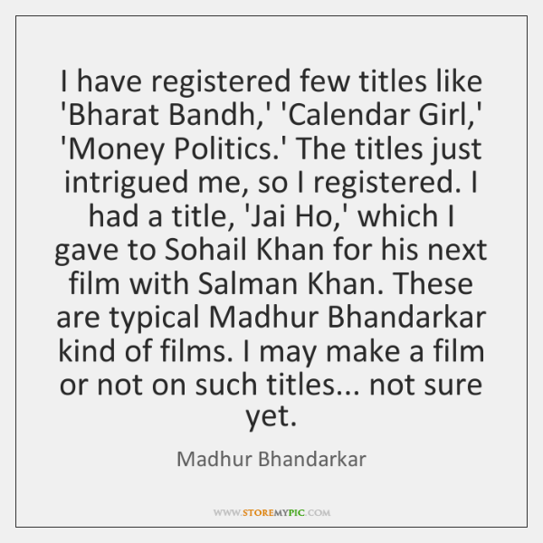 I have registered few titles like 'Bharat Bandh,' 'Calendar Girl,' ...