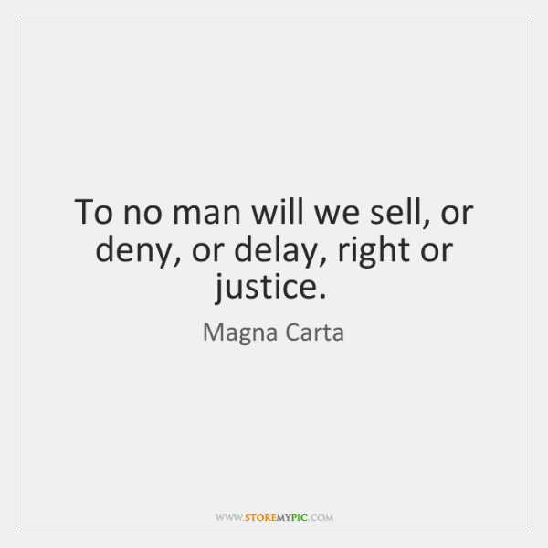 To no man will we sell, or deny, or delay, right or ...