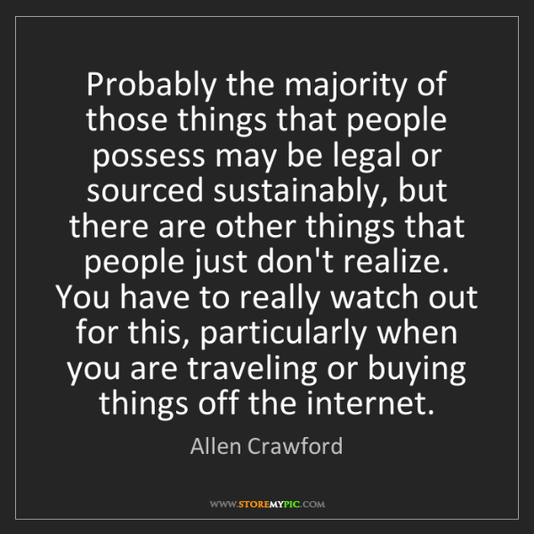 Allen Crawford: Probably the majority of those things that people possess...