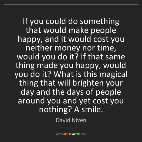 David Niven: If you could do something that would make people happy,...