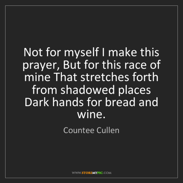 Countee Cullen: Not for myself I make this prayer, But for this race...