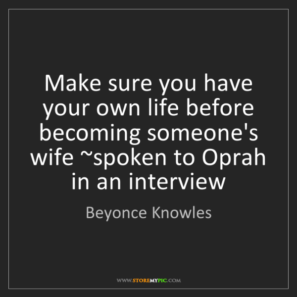 Beyonce Knowles: Make sure you have your own life before becoming someone's...
