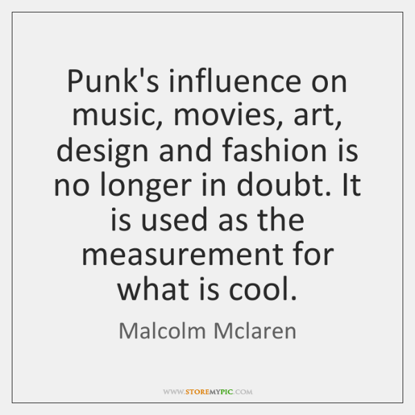 Punk's influence on music, movies, art, design and fashion is no longer ...