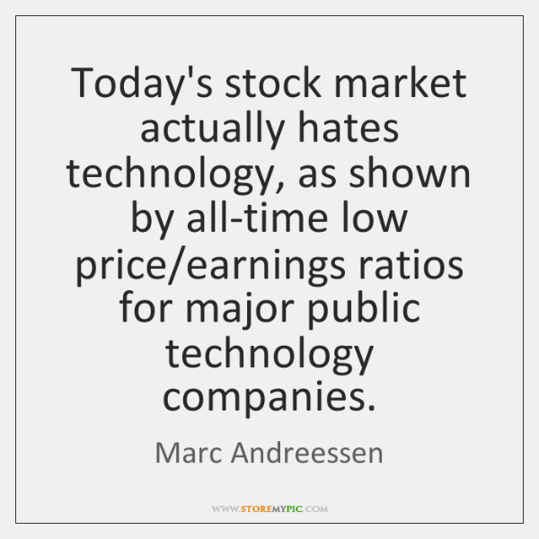 Today's stock market actually hates technology, as shown by all-time low price/...