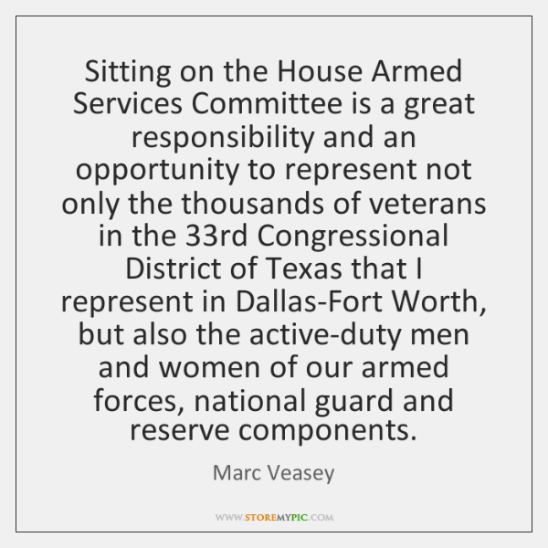 Sitting on the House Armed Services Committee is a great responsibility and ...