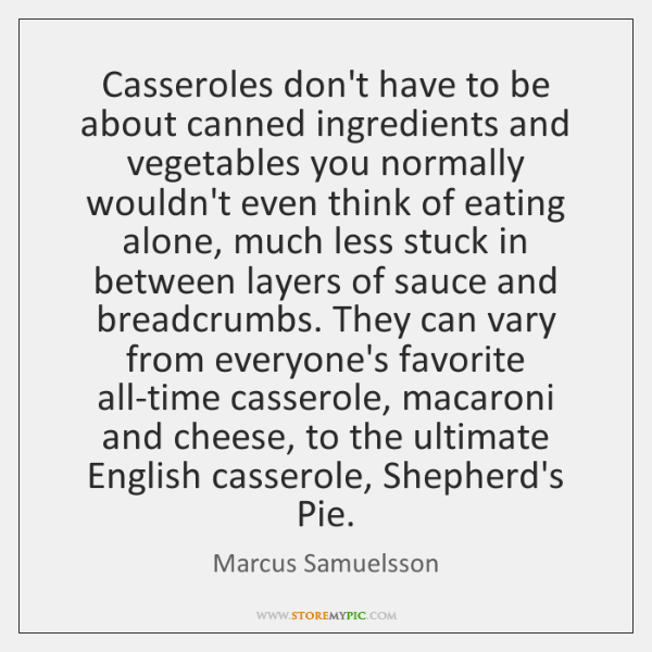 Casseroles don't have to be about canned ingredients and vegetables you normally ...