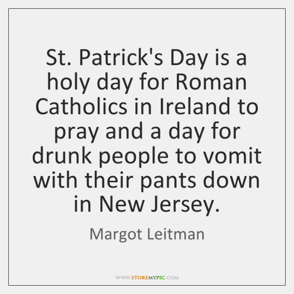 St. Patrick's Day is a holy day for Roman Catholics in Ireland ...