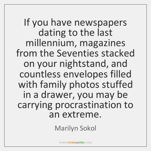 If you have newspapers dating to the last millennium, magazines from the ...
