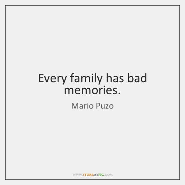 Every family has bad memories.