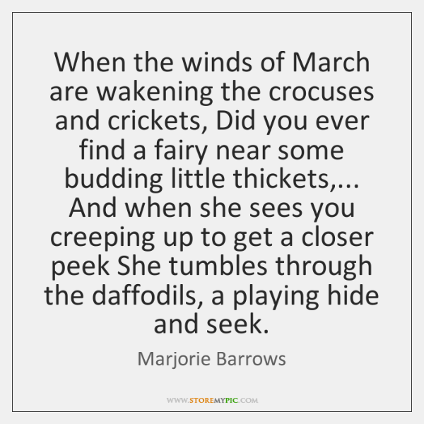 When the winds of March are wakening the crocuses and crickets, Did ...