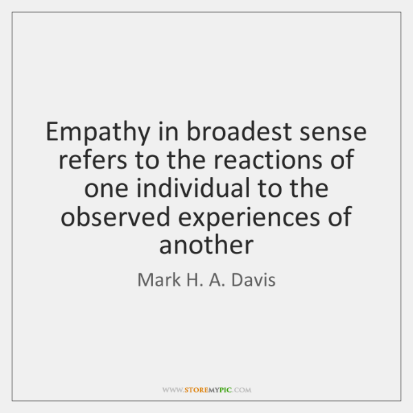 Empathy in broadest sense refers to the reactions of one individual to ...