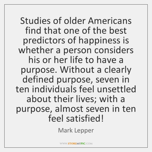 Studies of older Americans find that one of the best predictors of ...