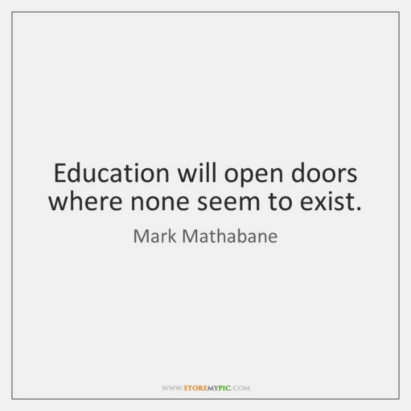 Education will open doors where none seem to exist.