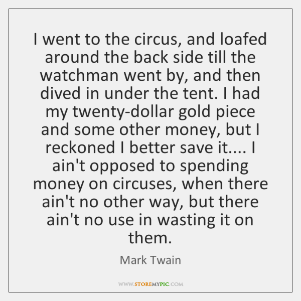 I went to the circus, and loafed around the back side till ...