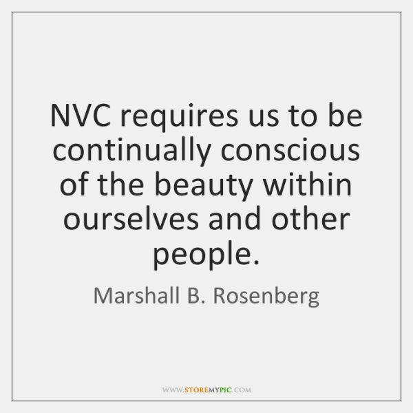NVC requires us to be continually conscious of the beauty within ourselves ...