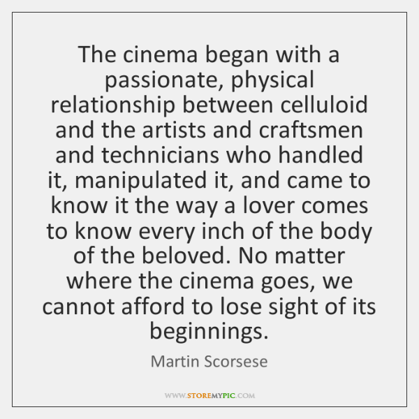 The cinema began with a passionate, physical relationship between celluloid and the ...