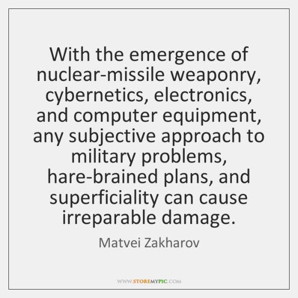 With the emergence of nuclear-missile weaponry, cybernetics, electronics, and computer equipment, an