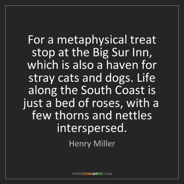 Henry Miller: For a metaphysical treat stop at the Big Sur Inn, which...
